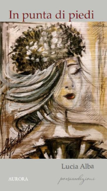 In punta di piedi - Lucia Alba |