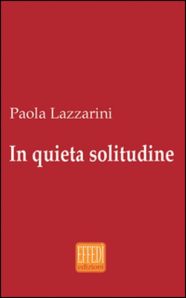 In quieta solitudine - Paola Lazzarini |