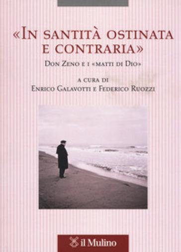 «In santità ostinata e contraria». Don Zeno e i «matti di Dio» - E. Galavotti |