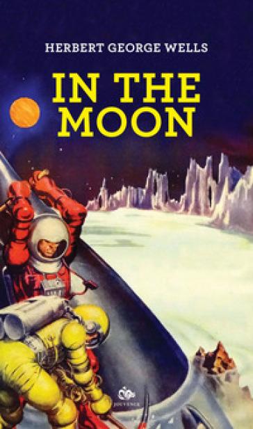 In the moon. Ediz. italiana - Herbert George Wells | Jonathanterrington.com