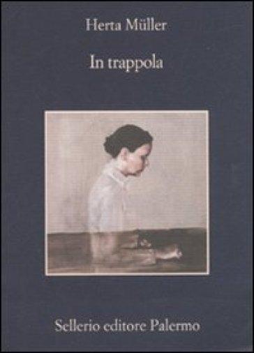 In trappola - Herta Muller |