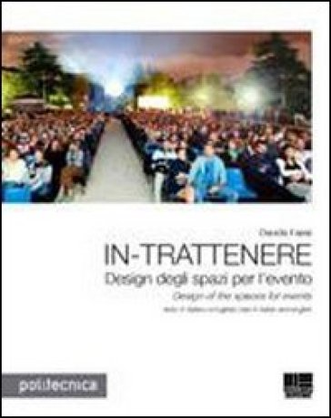 In-trattenere. Design degli spazi per l'evento-Design of the spaces for events