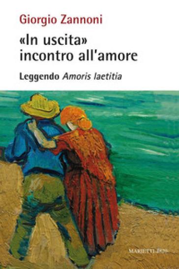 «In uscita» incontro all'amore. Leggendo «Amoris laetitia» - Giorgio Zannoni  