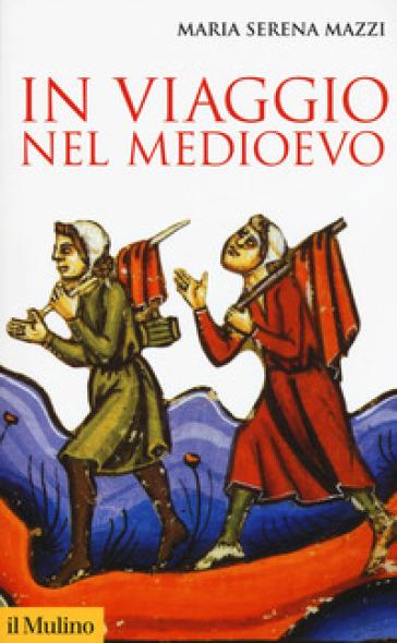 In viaggio nel Medioevo - Maria Serena Mazzi  