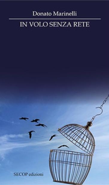 In volo senza rete - Donato Marinelli |