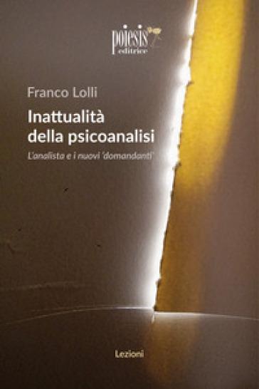 Inattualità della psicoanalisi. L'analista e i nuovi domandanti - Franco Lolli | Thecosgala.com