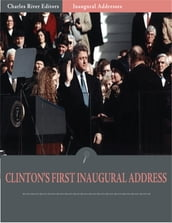 Inaugural Addresses: President Bill Clintons First Inaugural Address (Illustrated)