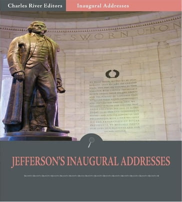 Inaugural Addresses: President Thomas Jefferson's Inaugural Addresses (Illustrated Edition)