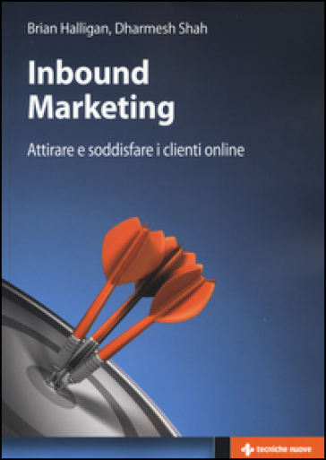 Inbound marketing. Attirare e soddisfare i clienti online - Brian Halligan |