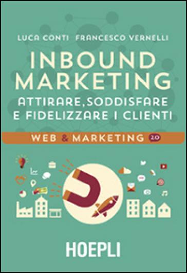 Inbound marketing. Attirare, soddisfare e fidelizzare i clienti - Luca Conti | Thecosgala.com