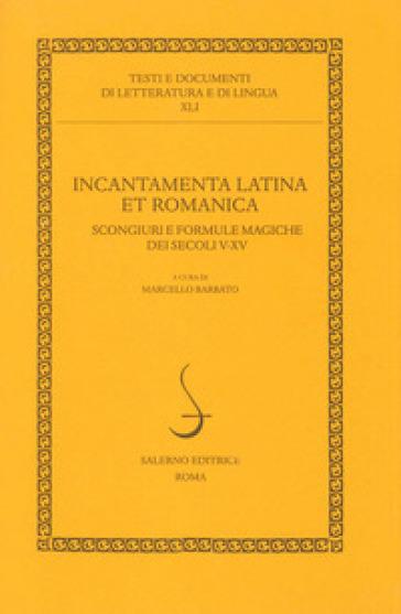 Incantamenta latina et romanica. Scongiuri e formule magiche dei secoli V-XV - M. Barbato | Thecosgala.com