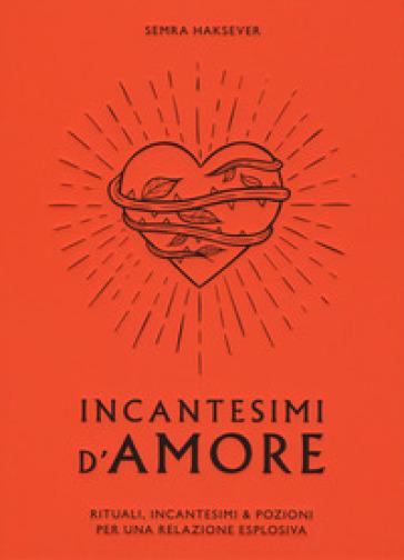 Incantesimi d'amore - Semra Haksever | Thecosgala.com