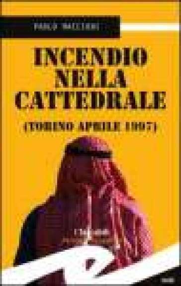 Incendio nella cattedrale. Torino, aprile 1997 - Paolo Maccioni |