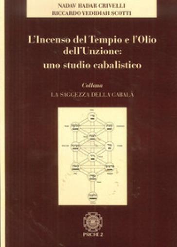 Incenso nel tempio e l'olio dell'unzione: uno studio cabalistico - Eliahu Crivelli Nadav | Thecosgala.com