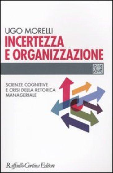 Incertezza e organizzazione. Scienze cognitive e crisi della retorica manageriale - Ugo Morelli | Thecosgala.com