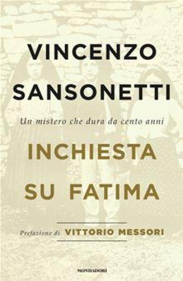 Inchiesta su Fatima. Un mistero che dura da cento anni - Vincenzo Sansonetti | Rochesterscifianimecon.com