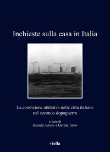 Inchieste sulla casa in Italia. La condizione abitativa nelle città italiane nel secondo dopoguerra - D. Adorni |