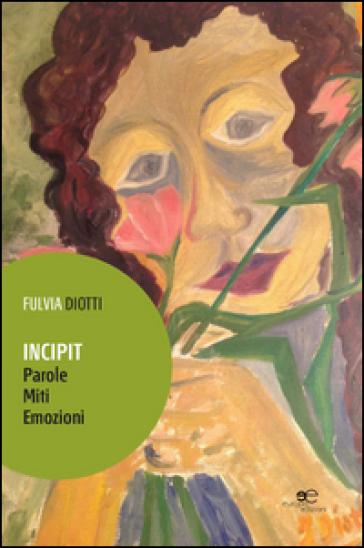 Incipit. Parole miti emozioni - Fulvia Diotti |