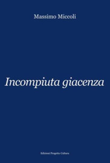 Incompiuta giacenza - Massimo Miccoli   Kritjur.org