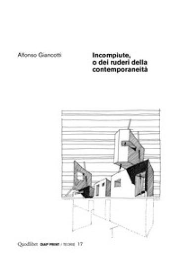 Incompiute, o dei ruderi della contemporaneità - Alfonso Giancotti pdf epub