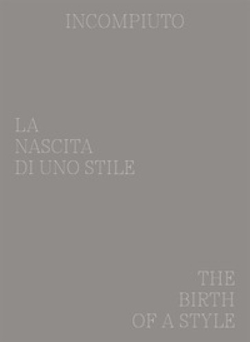 Incompiuto. La nascita di uno Stile-The birth of a style. Ediz. bilingue - Alterazioni Video | Thecosgala.com