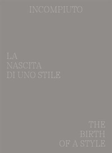 Incompiuto. La nascita di uno Stile-The birth of a style. Ediz. bilingue - Alterazioni Video | Jonathanterrington.com