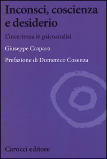 Inconsci, coscienza e desiderio. L'incertezza in psicoanalisi - Giuseppe Craparo   Rochesterscifianimecon.com