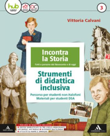 Incontra la storia. Didattica inclusiva. Per la Scuola media. Con e-book. Con espansione online. 3. - Vittoria Calvani |
