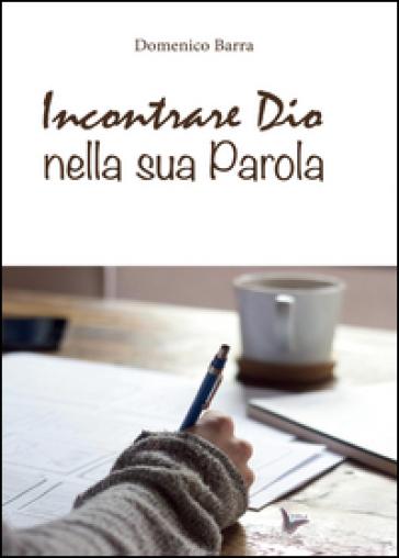 Incontrare Dio nella sua parola - Domenico Barra  