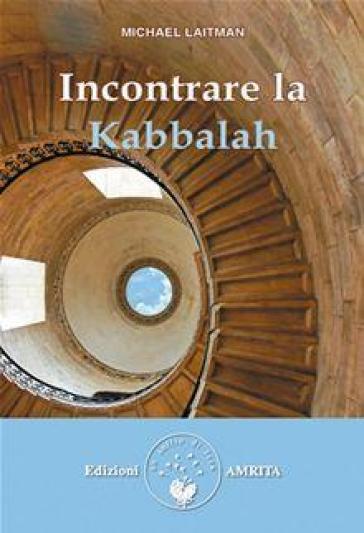 Incontrare la Kabbalah - Michael Laitman |