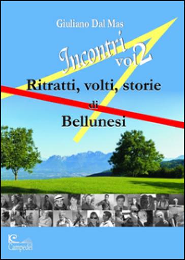 Incontri 2. Ritratti volti storie di bellunesi - Giuliano Dal Mas   Jonathanterrington.com