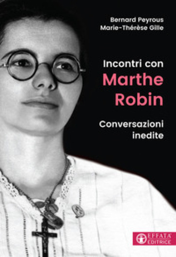 Incontri con Marthe Robin. Conversazioni inedite - Bernard Peyrous | Kritjur.org