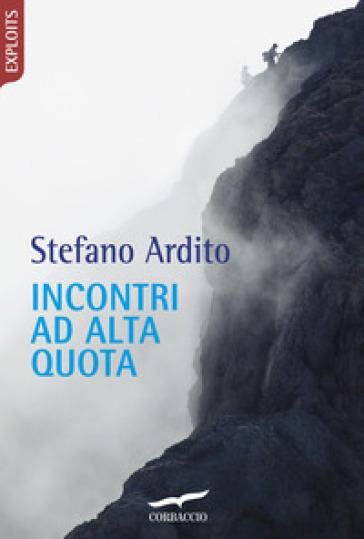 Incontri ad alta quota - Stefano Ardito |