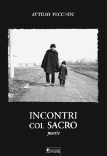 Incontri col sacro - Attilio Pecchini |