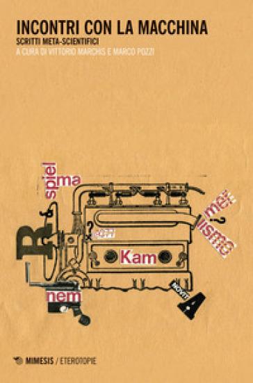 Incontri con la macchina. Scritti meta-scientifici - V. Marchis | Jonathanterrington.com