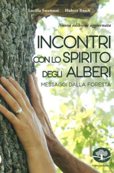 Incontri con lo spirito degli alberi. Messaggi dalla foresta - Hubert Bosch | Thecosgala.com