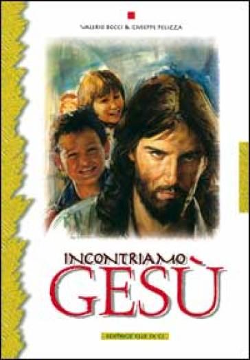 Incontriamo Gesù. 17 tappe di educazione religiosa per adolescenti - Valerio Bocci |