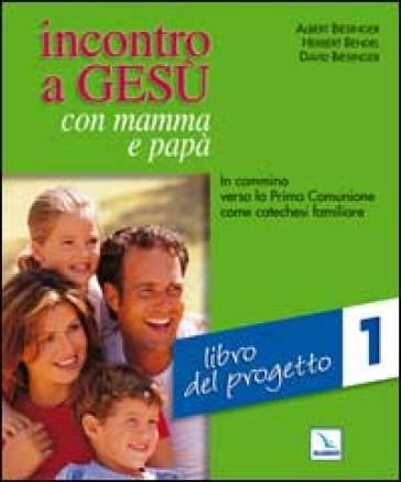 Incontro a Gesù con mamma e papà. In cammino verso la prima comunione come catechesi familiare. 1.Libro del progetto - Herbert Bendel |