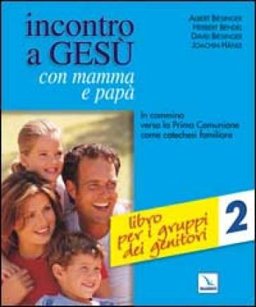 Incontro a Gesù con mamma e papà. In cammino verso la prima comunione come catechesi familiare. 2.Libro per i gruppi dei genitori - Herbert Bendel |