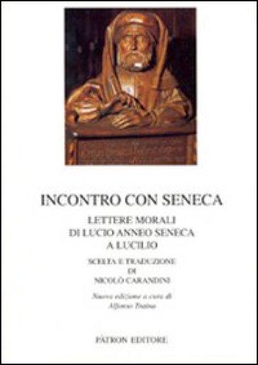 Incontro con Seneca. Lettere morali di Lucio Anneo Seneca e Lucilio - N. Carandini | Rochesterscifianimecon.com