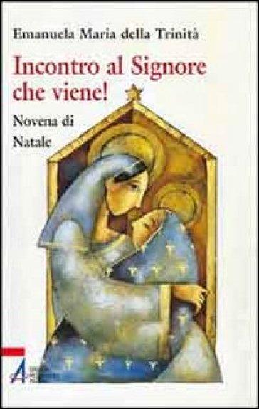 Incontro al Signore che viene! - Emanuela Maria della Trinità |