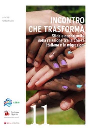 Incontro che trasforma. Sfide e opportunità della relazione tra la Chiesa italiana e le migrazioni - C. Lussi  
