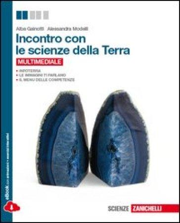 Incontro con le scienze della terra. Per le Scuole superiori. Con espansione online - Alba Gainotti pdf epub