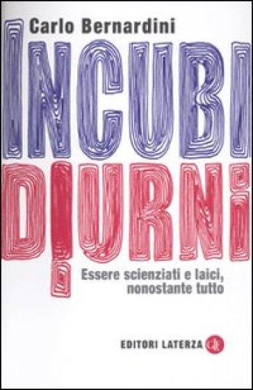 Incubi diurni. Essere scienziati e laici, nonostante tutto - Carlo Bernardini | Ericsfund.org
