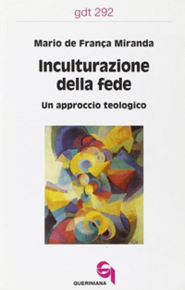 Inculturazione della fede. Un approccio teologico - Mario De Franca Miranda |