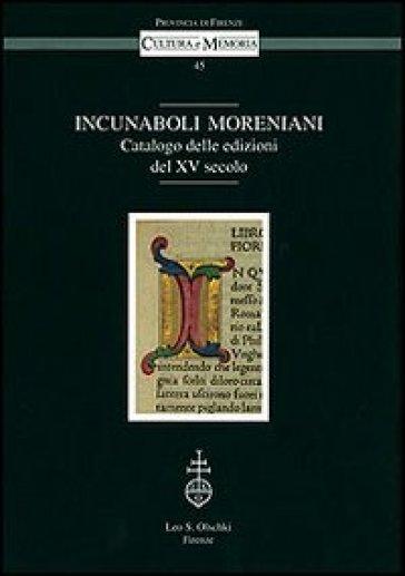 Incunaboli Moreniani. Catalogo delle edizioni del XV secolo - S. Periti  