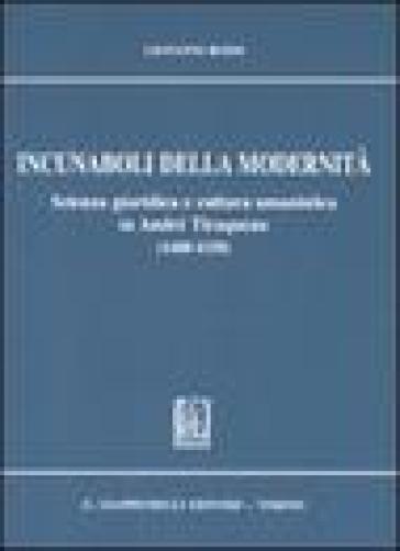 Incunaboli della modernità. Scienza giuridica e cultura umanistica in Andrè Tiraqueau (1488-1558) - Gianni Rossi |