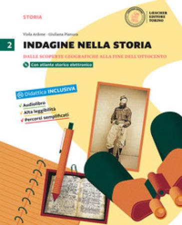 Indagine nella storia. Per la Scuola media. Con DVD-ROM. Con e-book. Con espansione online. 2: Dalle scoperte geografiche alla fine dell'Ottocento - Viola Ardone |