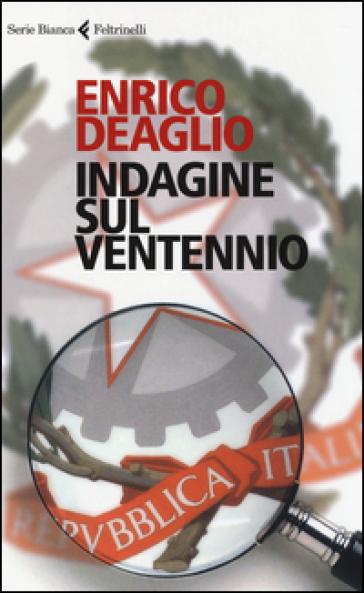 Indagine sul ventennio - Enrico Deaglio | Rochesterscifianimecon.com