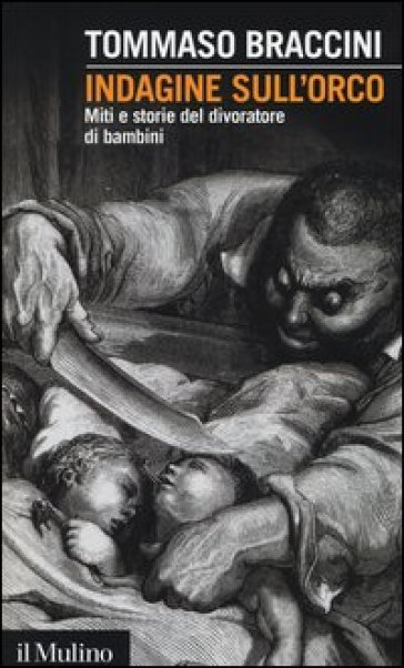 Indagine sull'orco. Miti e storie del divoratore di bambini - Tommaso Braccini   Jonathanterrington.com